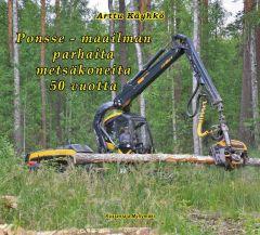 Ponsse - Maailman parhaita metsäkoneita 50 vuotta -kirja